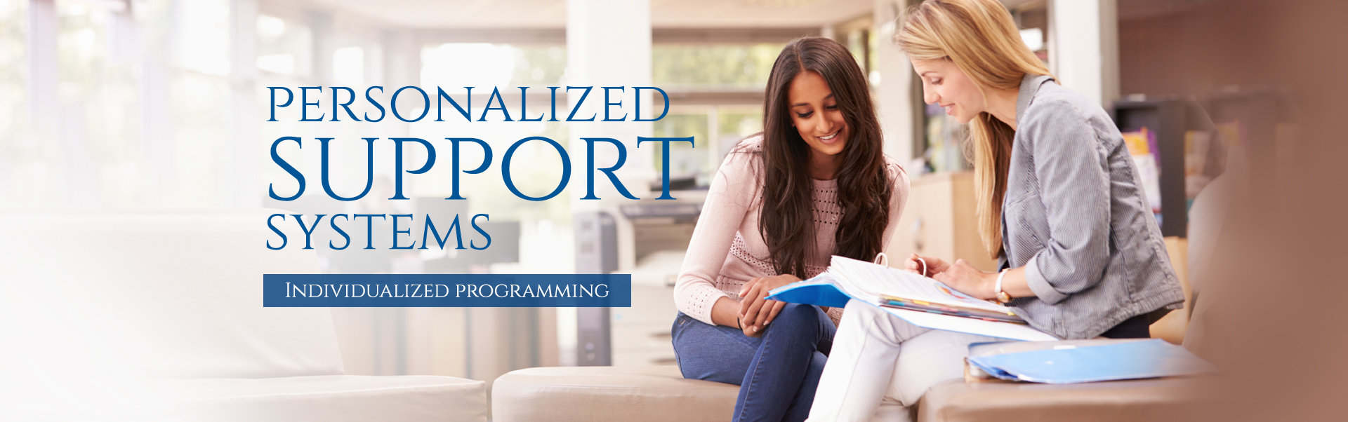 We offer personalized support systems.